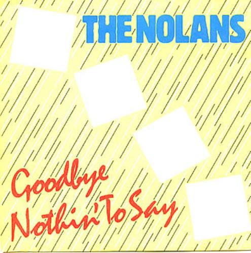 "The Nolans Goodbye Nothin' To Say 7"" vinyl single (7 inch record) UK NOL07GO189376"