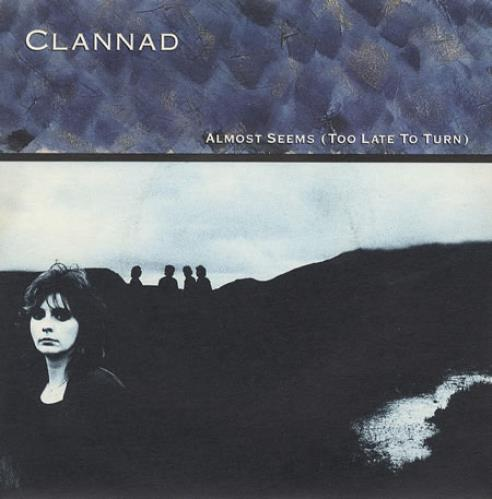 Clannad - Almost Seems (too Late To Turn)