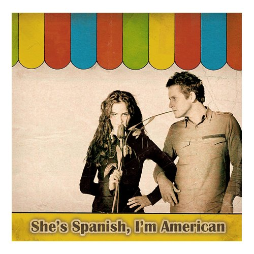 Shes Spanish Im American Shes Spanish Im American 2007 UK CD single 363832