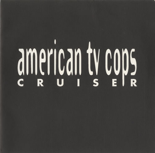 American TV Cops Cruiser 1995 UK 7 vinyl PES004