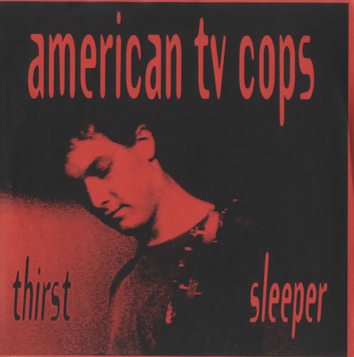American TV Cops Thirst Sleeper 1994 UK 7 vinyl PES01