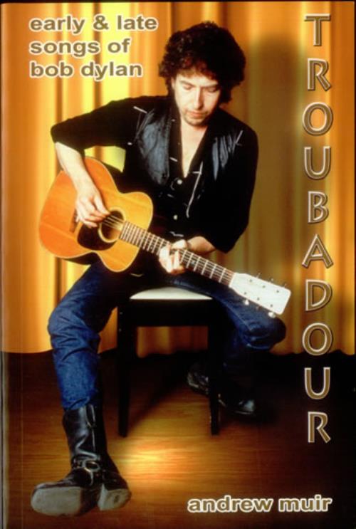 Bob Dylan Troubadour Early & Late Songs Of Bob Dylan 2003 UK book ISBN 0954494504
