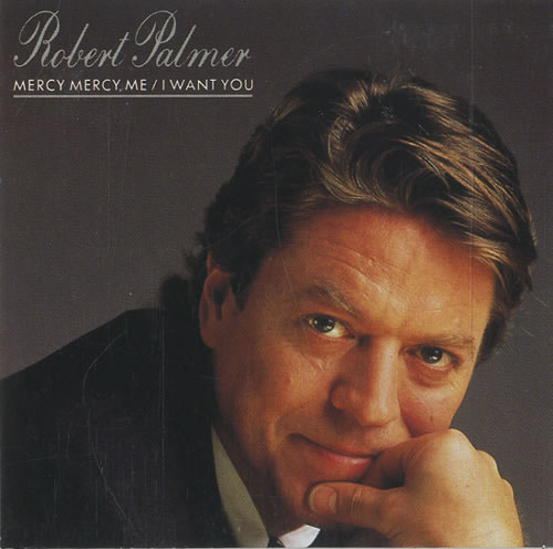 Robert Palmer Mercy Mercy Me I Want You Snapped