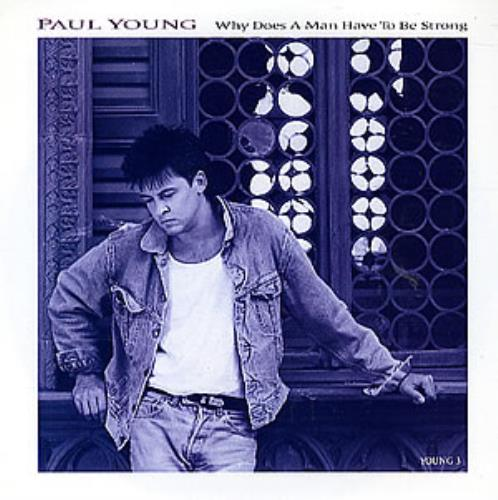 Paul Young Why Does A Man Have To Be Strong 1986 UK 7 vinyl YOUNG3