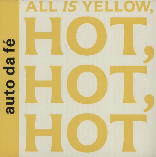 "Auto Da Fe All Is Yellow, Hot, Hot, Hot 7"" vinyl single (7 inch record) UK AUF07AL682738"