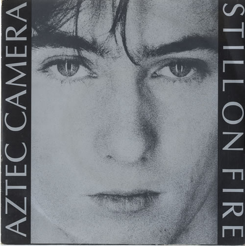 "Aztec Camera Still On Fire 7"" vinyl single (7 inch record) UK AZT07ST109359"