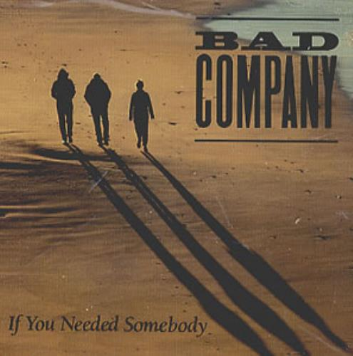 Bad company if you needed somebody