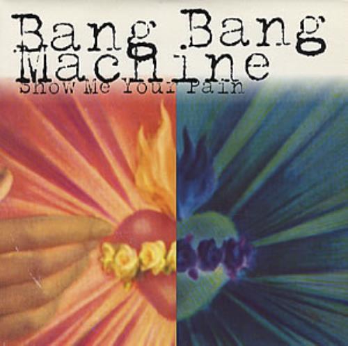 "Bang Bang Machine Show Me Your Pain 7"" vinyl single (7 inch record) UK B\M07SH317472"