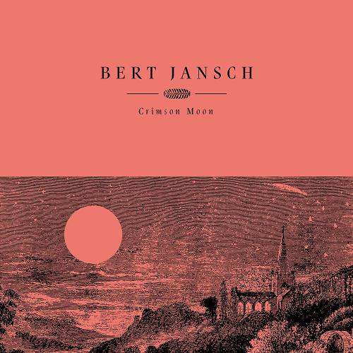 Bert Jansch Crimson Moon - 20th Anniversary Crimson Vinyl - Sealed vinyl LP album (LP record) UK JSHLPCR767596
