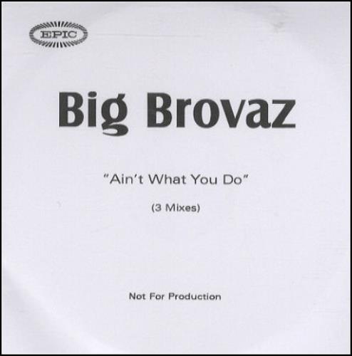 Big Brovaz Ain't What You Do CD-R acetate UK BVZCRAI275631