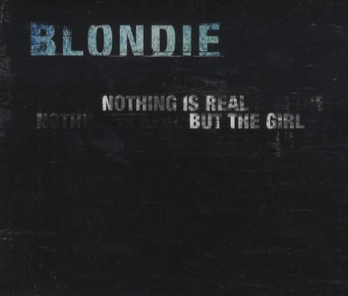 "Blondie Nothing Is Real But The Girl CD single (CD5 / 5"") UK BLOC5NO135124"