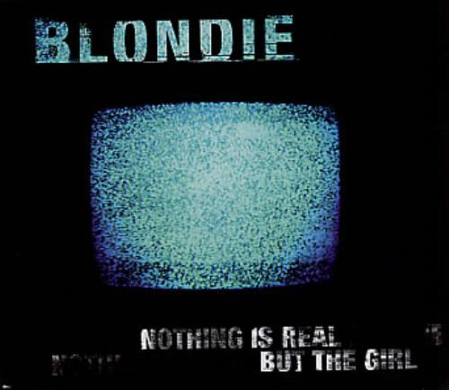"""Blondie Nothing Is Real But The Girl CD single (CD5 / 5"""") UK BLOC5NO135274"""