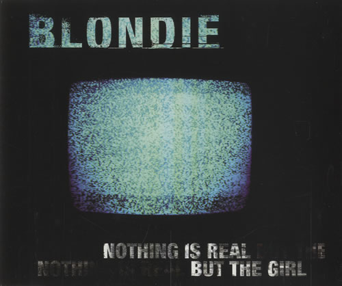 Blondie Nothing Is Real But The Girl 2-CD single set (Double CD single) UK BLO2SNO458806