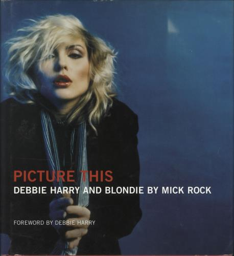Blondie Picture This - Debbie Harry And Blondie book UK BLOBKPI706284