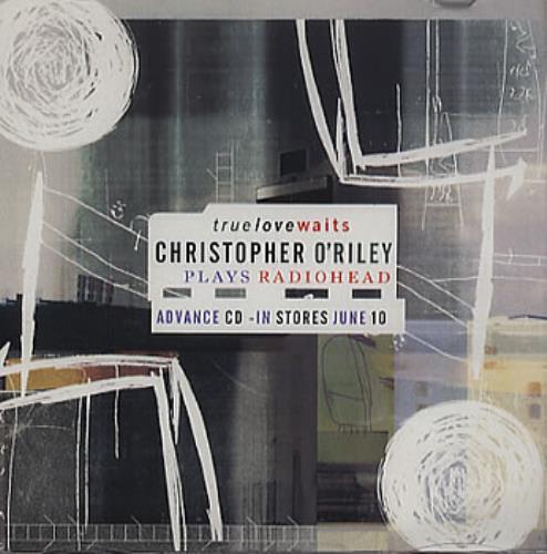 Christopher O'Riley True Love Waits CD-R acetate US C/OCRTR254395