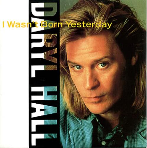 "Daryl Hall I Wasn't Born Yesterday 7"" vinyl single (7 inch record) UK DRL07IW294831"