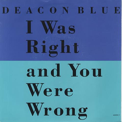 """Deacon Blue I Was Right And You Were Wrong 7"""" vinyl single (7 inch record) UK DBL07IW161834"""