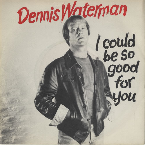 Dennis Waterman I Could Be So Good For You