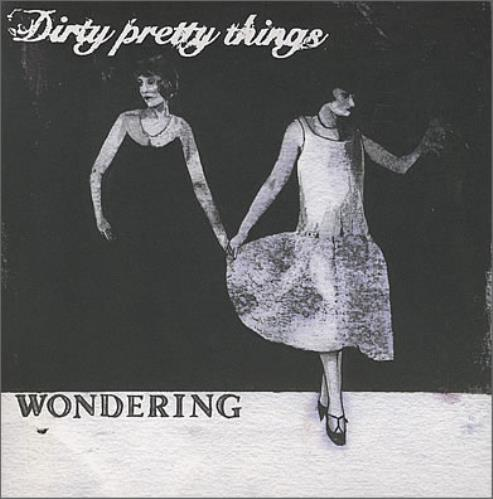 "Dirty Pretty Things Wondering 7"" vinyl single (7 inch record) UK DIG07WO373197"
