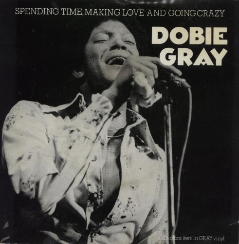 "Dobie Gray Spending Time Making Love And Going Crazy - Grey vinyl - Picture Sleeve 7"" vinyl single (7 inch record) UK DGY07SP760812"