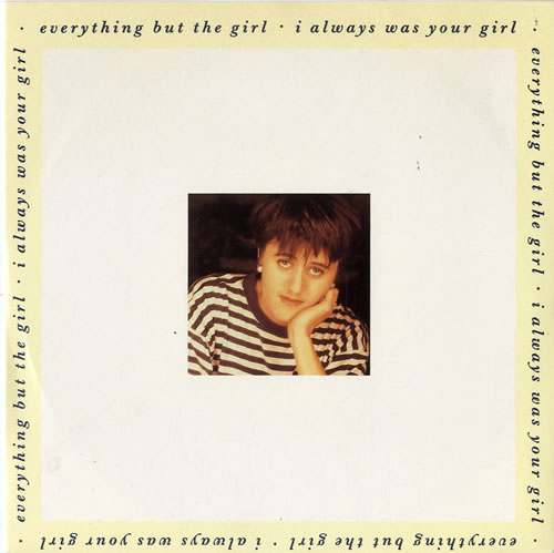 """Everything But The Girl I Always Was Your Girl 7"""" vinyl single (7 inch record) UK EVE07IA111365"""