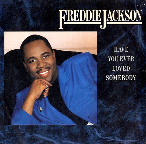 "Freddie Jackson Have You Ever Loved Somebody 7"" vinyl single (7 inch record) UK FDJ07HA624758"