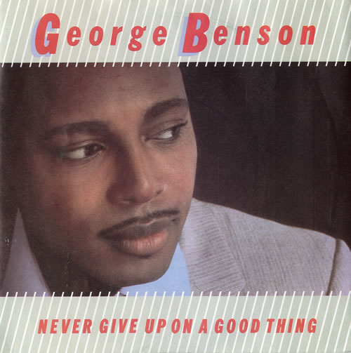 """George Benson Never Give Up On A Good Thing 7"""" vinyl single (7 inch record) UK GBE07NE550588"""
