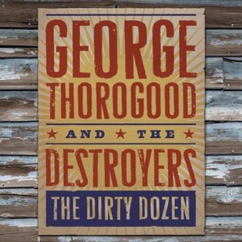 George Thorogood The Dirty Dozen CD album (CDLP) UK GTHCDTH477278