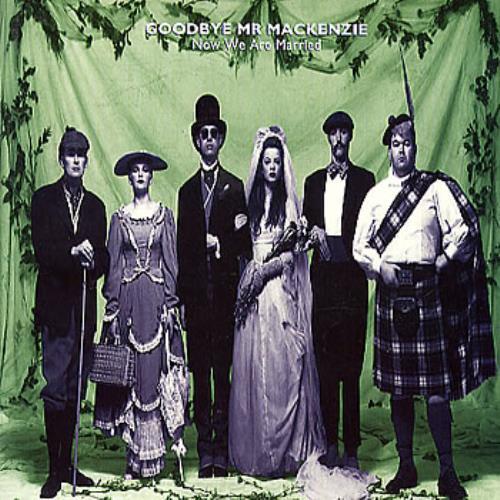 "Goodbye Mr. Mackenzie Now We Are Married 7"" vinyl single (7 inch record) UK GMR07NO289366"