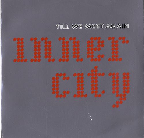 "Inner City Till We Meet Again 7"" vinyl single (7 inch record) UK INC07TI624332"