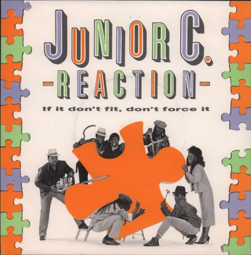 """Junior C. Reaction If It Don't Fit, Don't Force It 7"""" vinyl single (7 inch record) UK KXT07IF667453"""