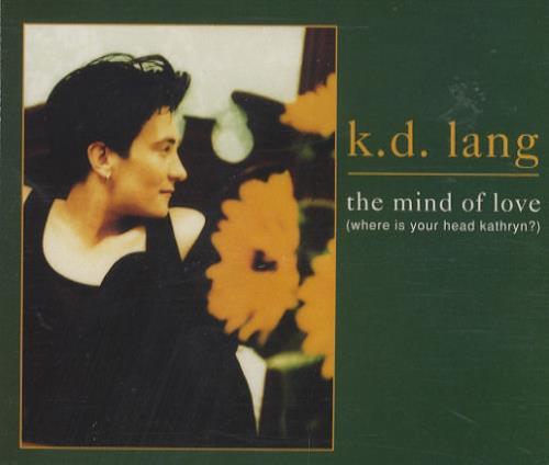"K.D. Lang The Mind Of Love - Part 2 CD single (CD5 / 5"") UK KDLC5TH17216"