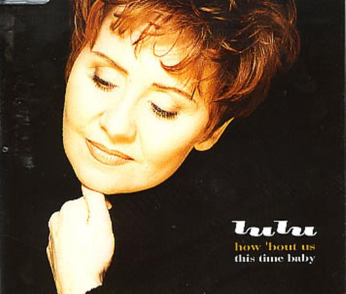 """Lulu How 'Bout Us/This Time Baby CD single (CD5 / 5"""") UK LULC5HO84427"""