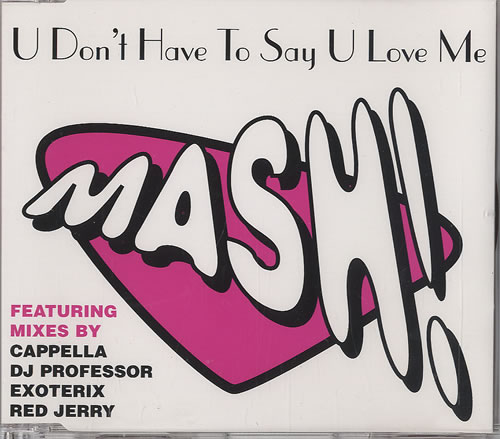 "Mash! U Don't Have To Say U Love Me CD single (CD5 / 5"") UK MFZC5UD449247"