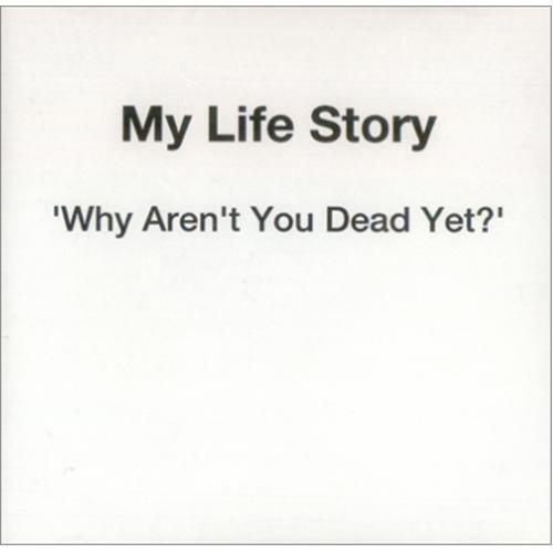 My Life Story Why Aren't You Dead Yet? CD-R acetate UK ORYCRWH165432