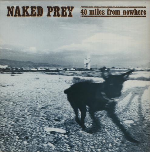 Naked Prey 40 Miles From Nowhere vinyl LP album (LP record) UK NDRLPMI684525
