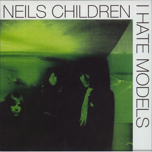 """Neils Children I Hate Models 7"""" vinyl single (7 inch record) UK NAB07IH413673"""