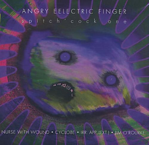 Nurse With Wound Angry Eelectric Finger [Spitch'cock One] CD album (CDLP) UK NWWCDAN344669
