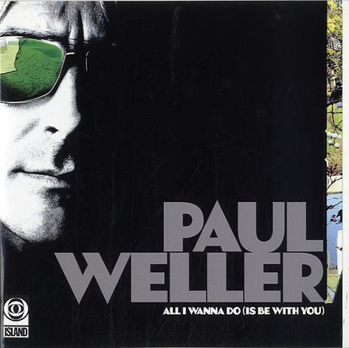 """Paul Weller All I Wanna Do (Is Be With You) 7"""" vinyl single (7 inch record) UK WEL07AL441620"""