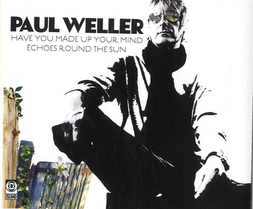 "Paul Weller Have You Made Up Your Mind / Echoes Round The Sun CD single (CD5 / 5"") UK WELC5HA434140"