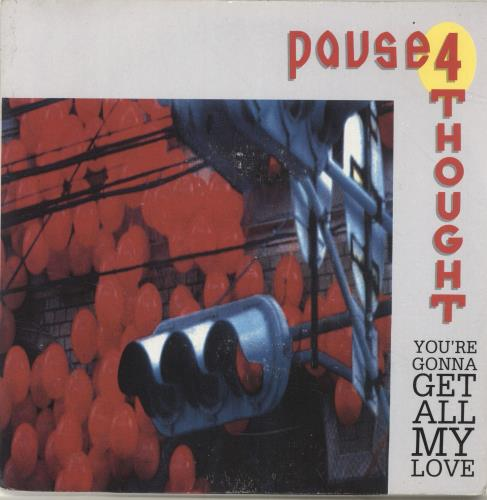 """Pause 4 Thought You're Gonna Get All My Love 7"""" vinyl single (7 inch record) UK P4T07YO694061"""