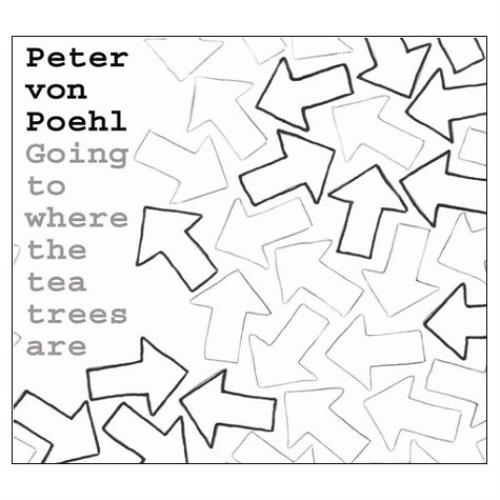 Peter Von Poehl Going To Where The Tea Trees Are CD album (CDLP) UK PVPCDGO418660
