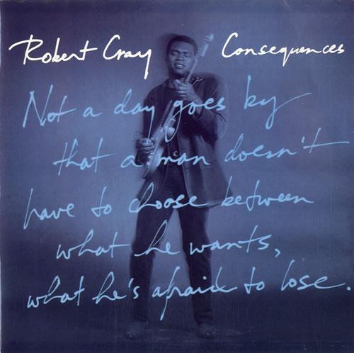 "Robert Cray Consequences 7"" vinyl single (7 inch record) UK ROC07CO581323"