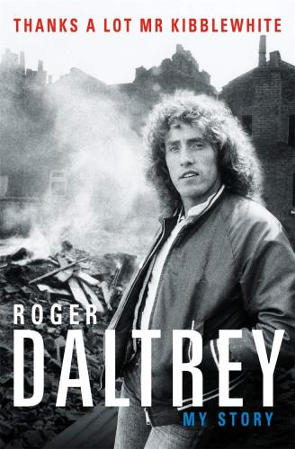 Roger Daltrey Thanks A Lot Mr Kibblewhite: My Story book UK RGDBKTH710272