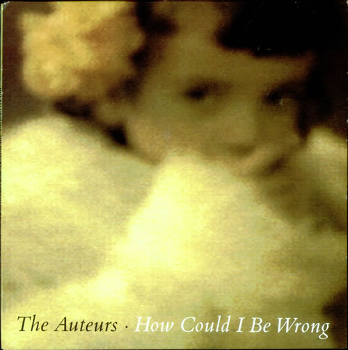 The Auteurs How Could I Be Wrong UK 10