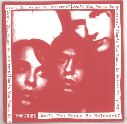 """The Cribs Don't You Wanna Be Relevant? 7"""" vinyl single (7 inch record) UK TC107DO417646"""