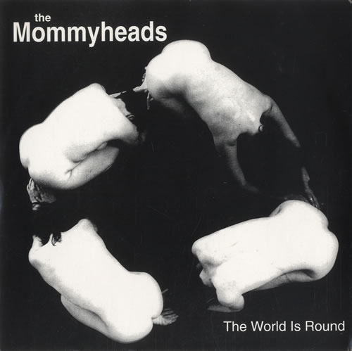 "The Mommyheads The World Is Round 7"" vinyl single (7 inch record) US UKZ07TH509640"