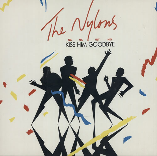 "The Nylons Na Na Hey Hey Kiss Him Goodbye 7"" vinyl single (7 inch record) UK T5707NA582822"
