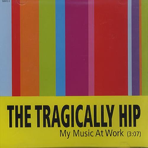 "The Tragically Hip My Music At Work CD single (CD5 / 5"") US TTHC5MY259560"