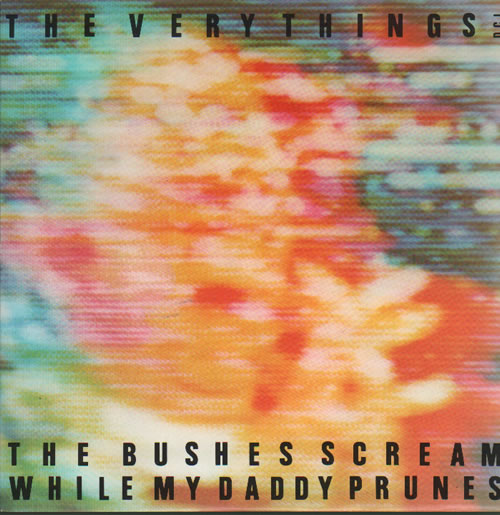 """The Very Things The Bushes Scream While My Daddy Prunes 7"""" vinyl single (7 inch record) UK TFV07TH637030"""